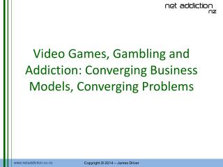 Video Games, Gambling and Addiction: Converging Business Models, Converging Problems