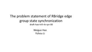 The problem statement of  RBridge  edge group state synchronization   draft-hao-trill-rb-syn-00