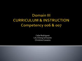 Domain III  CURRICULUM & INSTRUCTION Competency 006 & 007