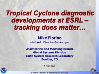 Tropical Cyclone diagnostic developments at ESRL – tracking does matter…