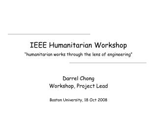 "IEEE Humanitarian Workshop ""humanitarian works through the lens of engineering"""
