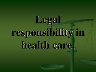 Legal responsibility in health care.