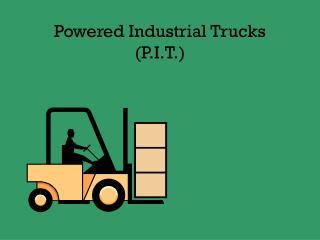 Powered Industrial Trucks (P.I.T.)