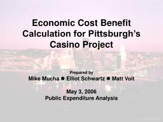 Economic Cost Benefit Calculation for Pittsburgh's Casino Project