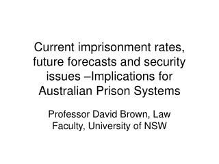 Current imprisonment rates, future forecasts and security issues –Implications for Australian Prison Systems