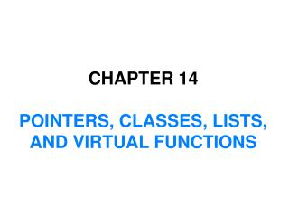 CHAPTER  14 POINTERS, CLASSES, LISTS, AND VIRTUAL FUNCTIONS