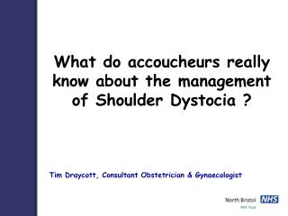 What do accoucheurs really know about the management of Shoulder Dystocia ?