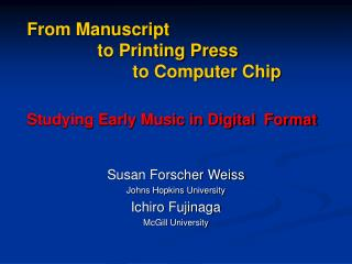 From Manuscript  		to Printing Press  			to Computer Chip Studying Early Music in Digital  Format