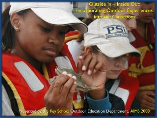 Presented by the  Key School  Outdoor Education Department,   AIMS 2008