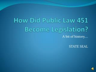 How Did Public Law 451 Become Legislation?