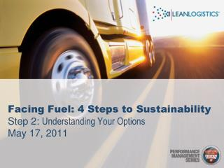 Facing Fuel: 4 Steps to Sustainability Step 2: Understanding Your Options  May 17, 2011