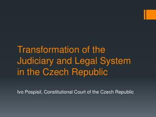 Transformation of the Judiciary and Legal System in the Czech Republic