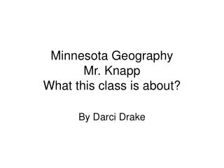 Minnesota Geography Mr. Knapp What this class is about?