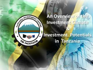 An Overview of the Investment Climate  & Investment  Potentials in  Tanzania