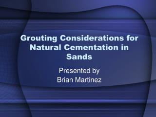 Grouting Considerations for Natural Cementation in Sands