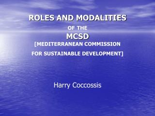 ROLES AND MODALITIES  OF THE MCSD [MEDITERRANEAN COMMISSION  FOR SUSTAINABLE DEVELOPMENT]