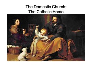 The Domestic Church:  The Catholic Home