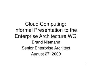 Cloud Computing: Informal Presentation to the Enterprise Architecture WG