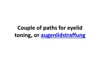 Couple of paths for eyelid toning, or augenlidstraffung