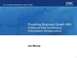 Propelling Business Growth With A Secure And Continuous Information Infrastructure