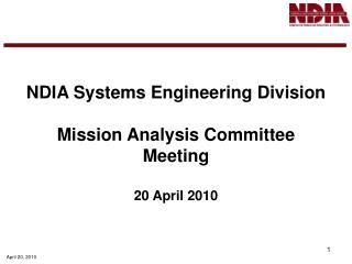 NDIA Systems Engineering Division Mission Analysis Committee Meeting 20 April 2010