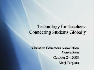 Technology for Teachers:  Connecting Students Globally