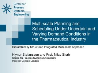 Hierarchically Structured Integrated Multi-scale Approach Hlynur Stefansson and Prof. Nilay Shah