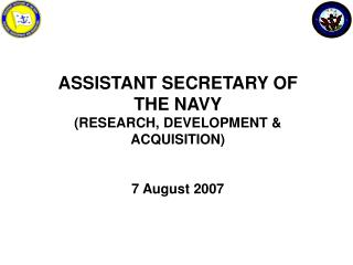 ASSISTANT SECRETARY OF THE NAVY (RESEARCH, DEVELOPMENT & ACQUISITION) 7 August 2007
