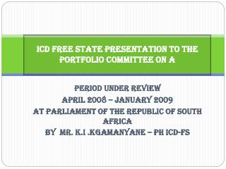 ICD FREE STATE PRESENTATION TO THE Portfolio Committee on a