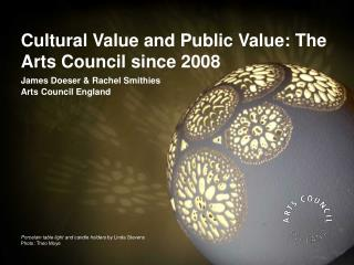 Cultural Value and Public Value: The Arts Council since 2008