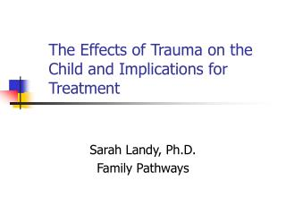 The Effects of Trauma on the     Child and Implications for     Treatment