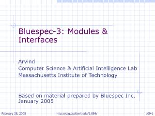 Bluespec-3: Modules & Interfaces Arvind  Computer Science & Artificial Intelligence Lab