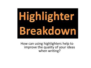 How can using highlighters help to improve the quality of your ideas when writing?