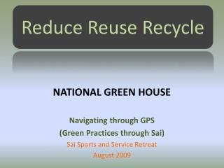 NATIONAL GREEN HOUSE Navigating through GPS (Green Practices through Sai )