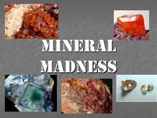 Mineral madness