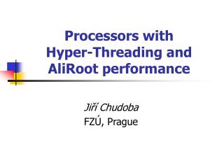 Processors with  H yper -T hreading and AliRoot performance