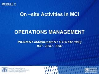 On –site Activities in MCI OPERATIONS MANAGEMENT INCIDENT MANAGEMENT SYSTEM (IMS) ICP - EOC - ECC