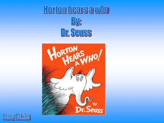 Horton hears a who By: Dr. Seuss