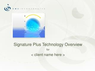 Signature Plus Technology Overview for < client name here >