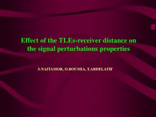 Effect of the TLEs-receiver distance on the signal perturbations properties
