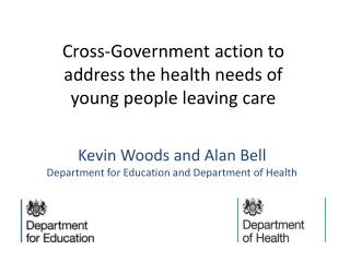 Kevin Woods and Alan Bell  Department for Education and Department of Health