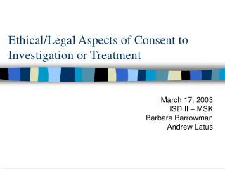 Ethical/Legal Aspects of Consent to Investigation or Treatment