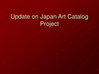 Update on Japan Art Catalog Project