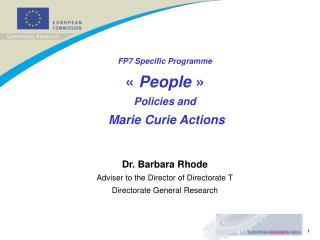 FP7 Specific Programme «  People  »  Policies and  Marie Curie Actions  Dr. Barbara Rhode