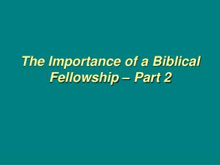 The Importance of a Biblical Fellowship – Part 2