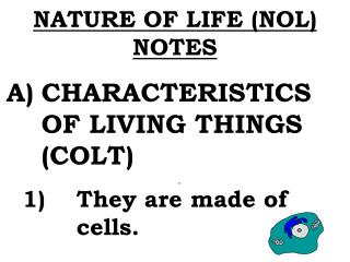 NATURE OF LIFE (NOL) NOTES A)	CHARACTERISTICS 		OF LIVING THINGS 		(COLT)