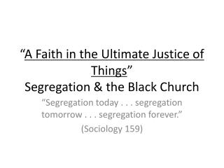 """ A Faith in the Ultimate Justice of Things "" Segregation & the Black Church"