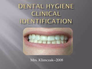 Dental Hygiene Clinical identification