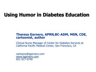 Theresa Garnero, APRN,BC-ADM, MSN, CDE,  cartoonist, author  Clinical Nurse Manager of Center for Diabetes Services at C