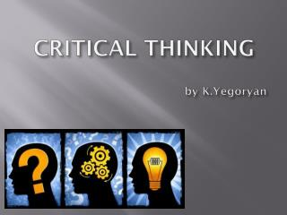 CRITICAL THINKING by  K.Yegoryan